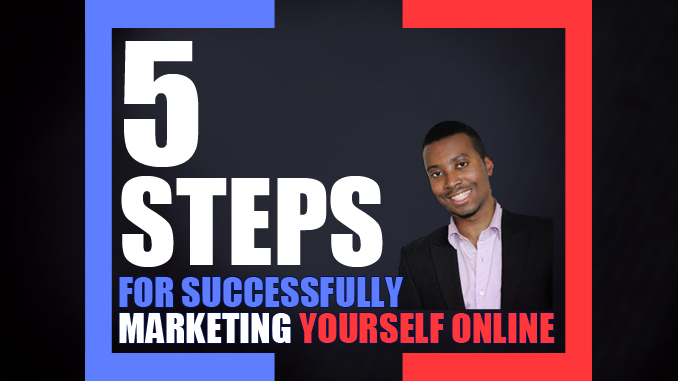 marketing yourself online with these five steps on adefalohun.com - brand building and blogger