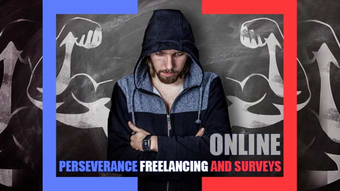 Perseverance in Freelancing and Taking Surveys Online. Learn with Adefalohun.com how to make money online with your blogs