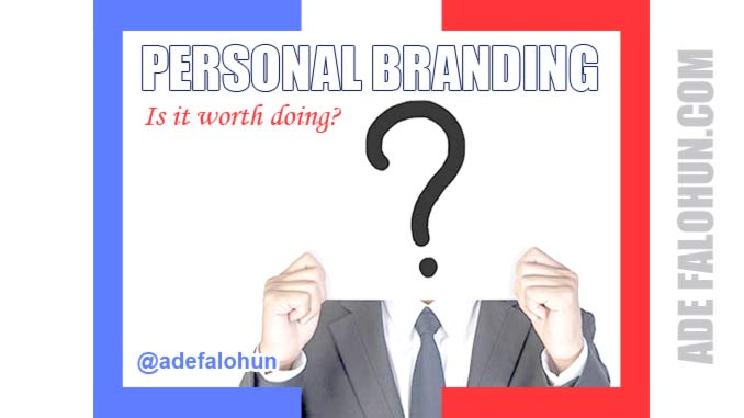 PERSONAL-BRANDING-WORTH-IT---adefalohun-blogging-make-money-online
